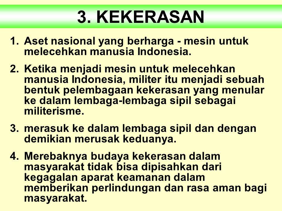 3. KEKERASAN Aset nasional yang berharga - mesin untuk melecehkan manusia Indonesia.