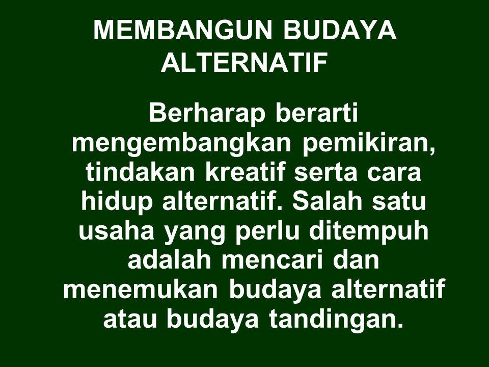 MEMBANGUN BUDAYA ALTERNATIF