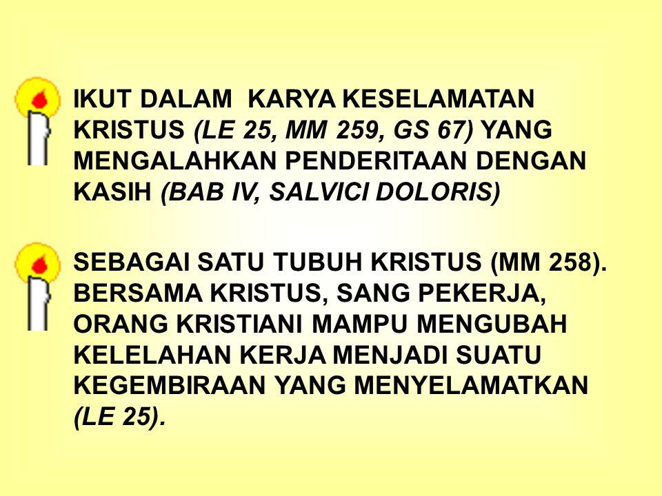 IKUT DALAM KARYA KESELAMATAN KRISTUS (LE 25, MM 259, GS 67) YANG MENGALAHKAN PENDERITAAN DENGAN KASIH (BAB IV, SALVICI DOLORIS)
