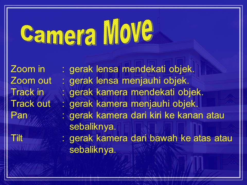 Camera Move Zoom in : gerak lensa mendekati objek.