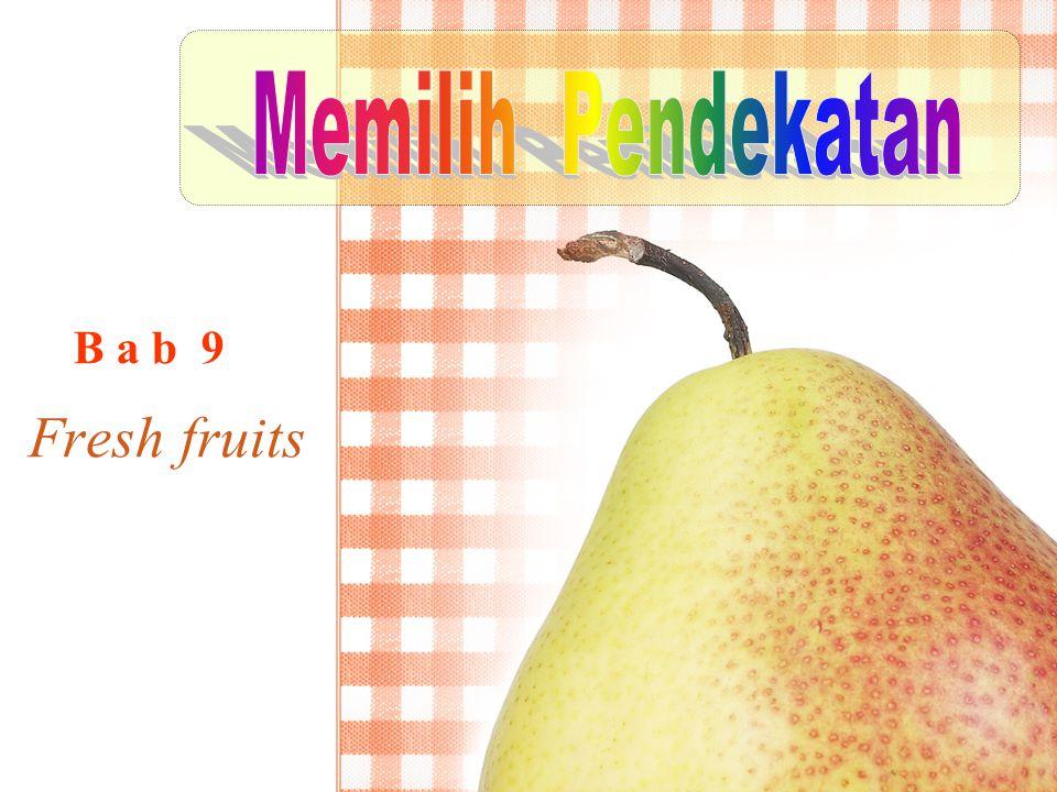 Memilih Pendekatan B a b 9 Fresh fruits