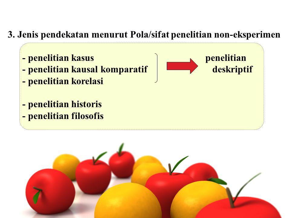3. Jenis pendekatan menurut Pola/sifat penelitian non-eksperimen