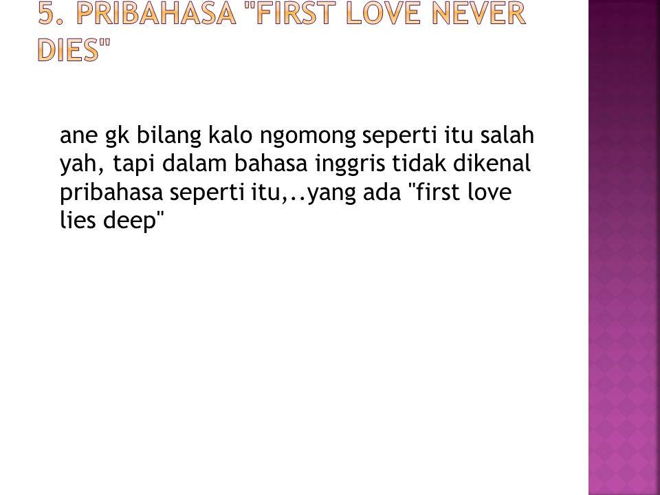 5. Pribahasa First Love never dies