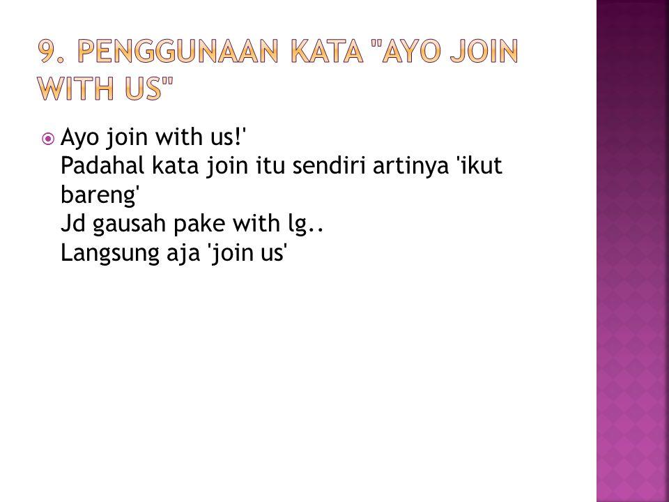 9. penggunaan kata ayo join with us