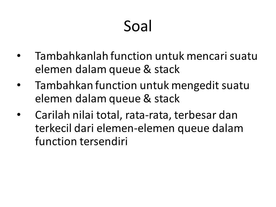Soal Tambahkanlah function untuk mencari suatu elemen dalam queue & stack. Tambahkan function untuk mengedit suatu elemen dalam queue & stack.