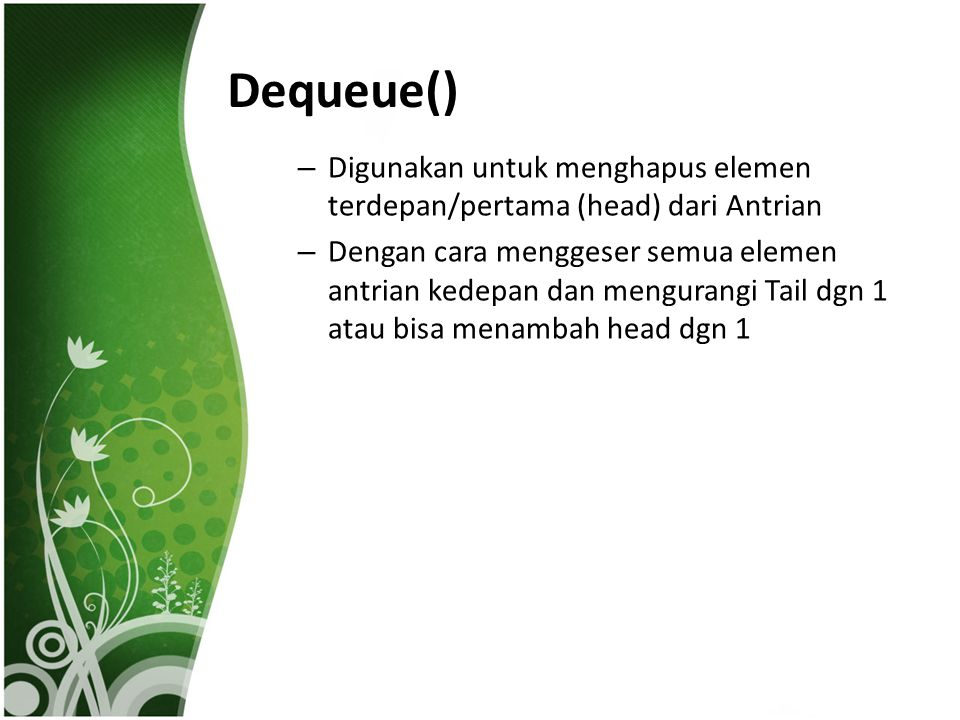 Dequeue() Digunakan untuk menghapus elemen terdepan/pertama (head) dari Antrian.