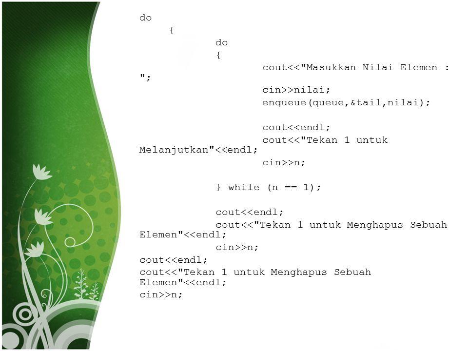 do { cout<< Masukkan Nilai Elemen : ; cin>>nilai; enqueue(queue,&tail,nilai); cout<<endl; cout<< Tekan 1 untuk Melanjutkan <<endl;
