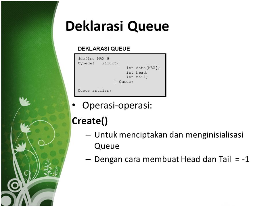 Deklarasi Queue Operasi-operasi: Create()