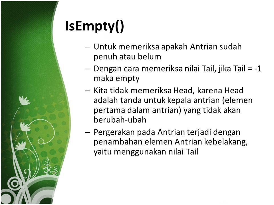 IsEmpty() Untuk memeriksa apakah Antrian sudah penuh atau belum
