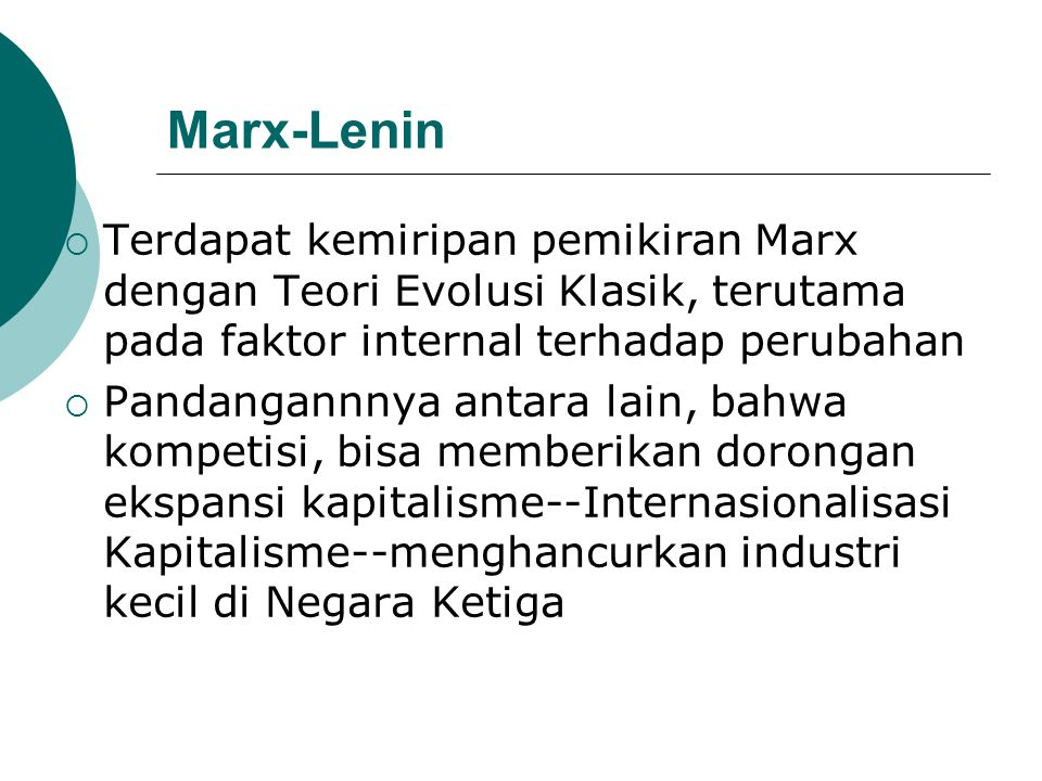 Marx-Lenin Terdapat kemiripan pemikiran Marx dengan Teori Evolusi Klasik, terutama pada faktor internal terhadap perubahan.