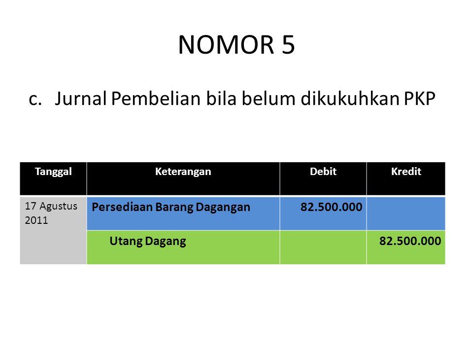 NOMOR 5 c. Jurnal Pembelian bila belum dikukuhkan PKP