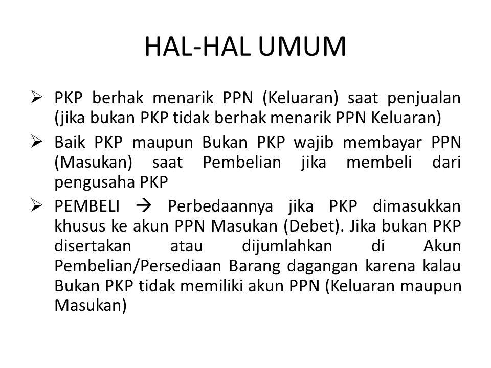 HAL-HAL UMUM PKP berhak menarik PPN (Keluaran) saat penjualan (jika bukan PKP tidak berhak menarik PPN Keluaran)