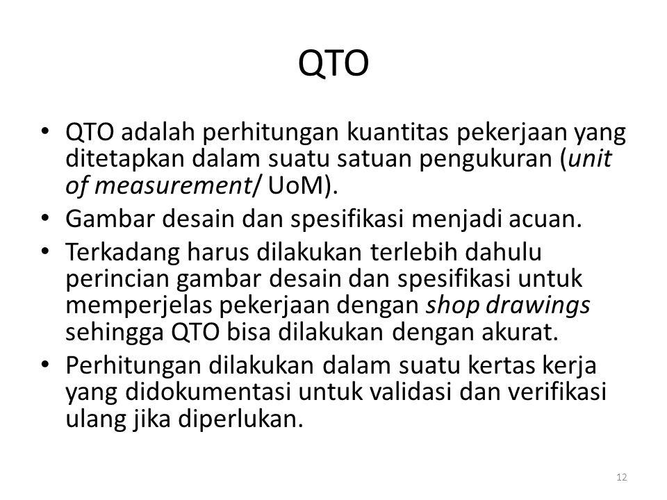 QTO QTO adalah perhitungan kuantitas pekerjaan yang ditetapkan dalam suatu satuan pengukuran (unit of measurement/ UoM).