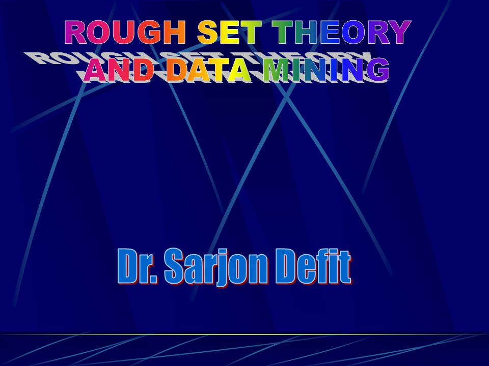 ROUGH SET THEORY AND DATA MINING Dr. Sarjon Defit