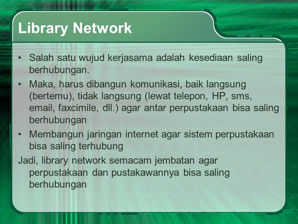 Library Network Salah satu wujud kerjasama adalah kesediaan saling berhubungan.