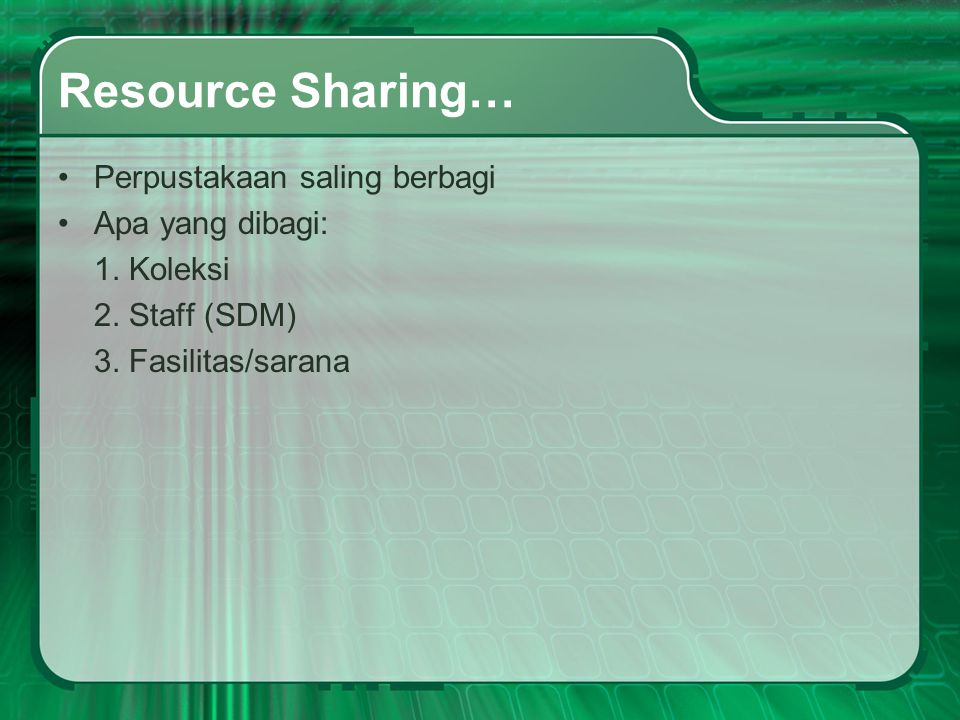 Resource Sharing… Perpustakaan saling berbagi Apa yang dibagi: