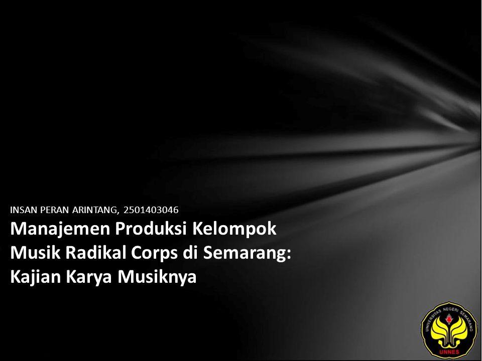 INSAN PERAN ARINTANG, 2501403046 Manajemen Produksi Kelompok Musik Radikal Corps di Semarang: Kajian Karya Musiknya