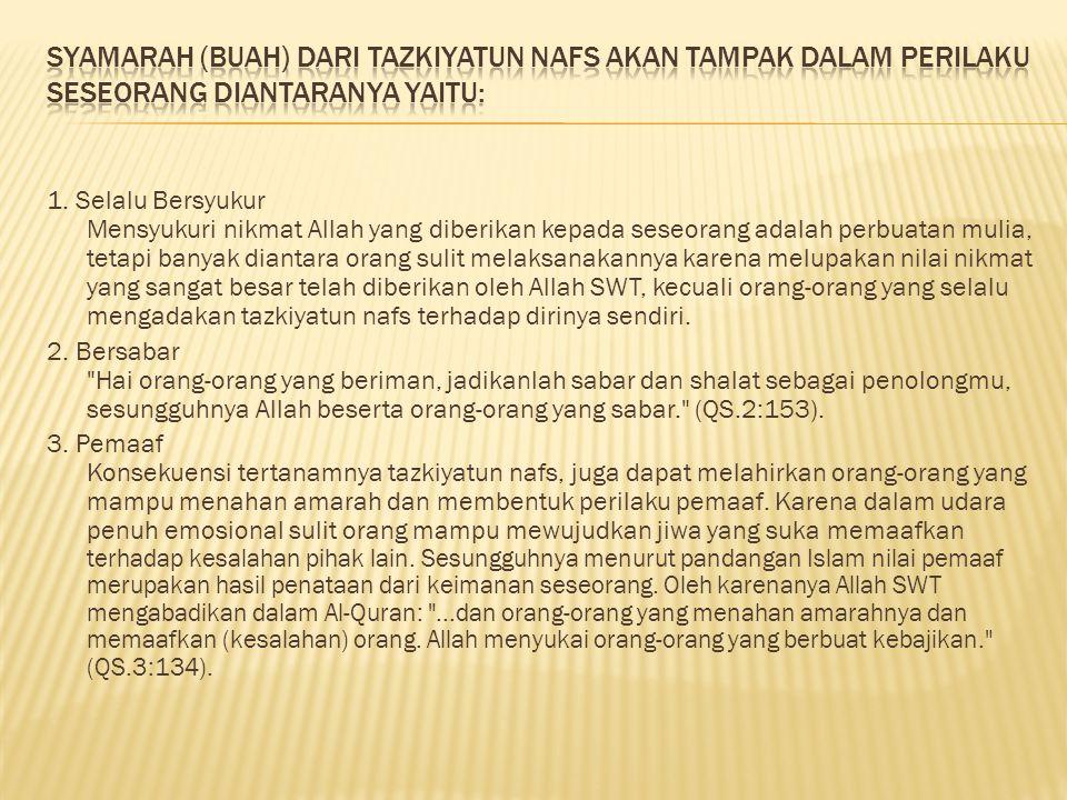 Syamarah (buah) dari tazkiyatun nafs akan tampak dalam perilaku seseorang diantaranya yaitu: