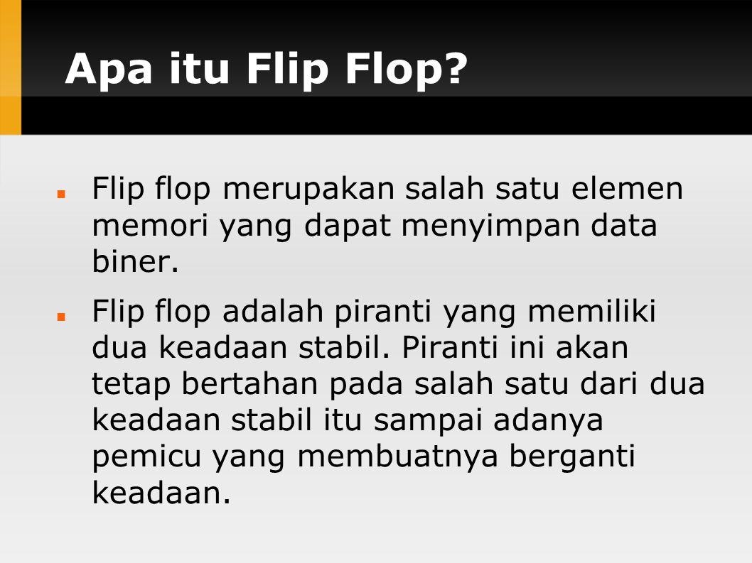 Apa itu Flip Flop Flip flop merupakan salah satu elemen memori yang dapat menyimpan data biner.