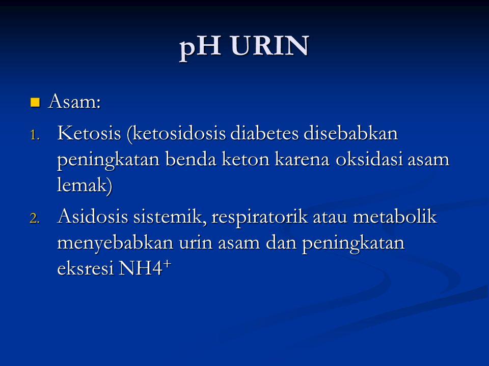 pH URIN Asam: Ketosis (ketosidosis diabetes disebabkan peningkatan benda keton karena oksidasi asam lemak)