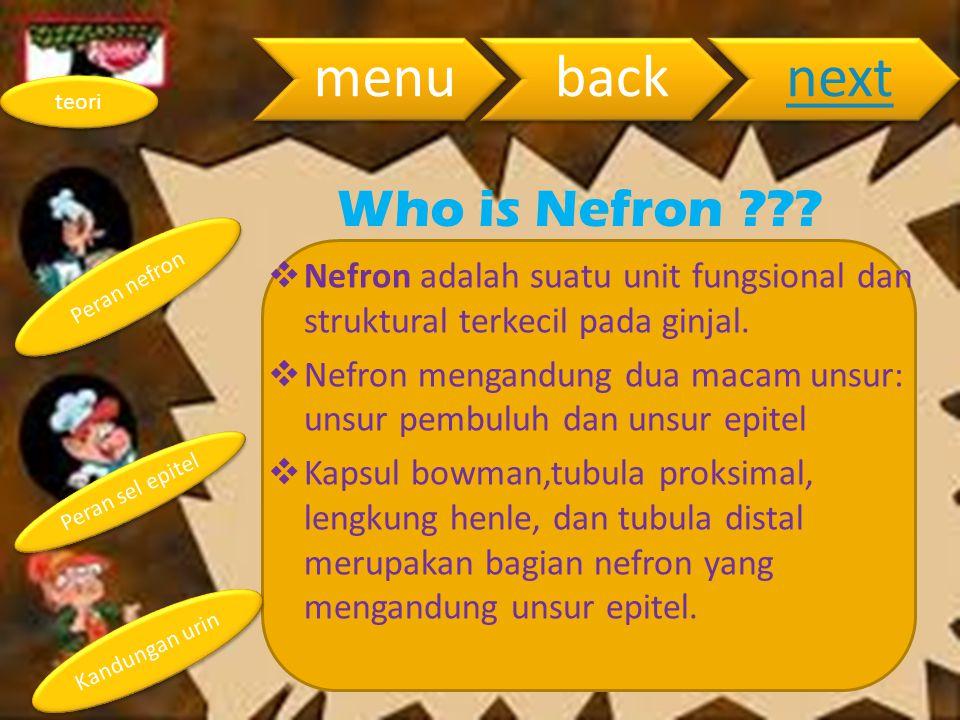 menu back. next. teori. Who is Nefron Peran nefron. Nefron adalah suatu unit fungsional dan struktural terkecil pada ginjal.