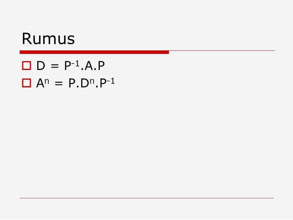Rumus D = P-1.A.P An = P.Dn.P-1