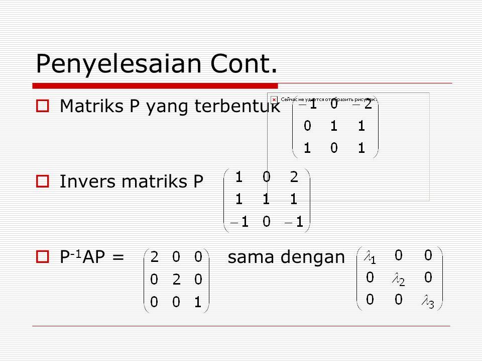 Penyelesaian Cont. Matriks P yang terbentuk Invers matriks P