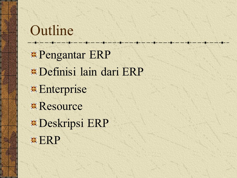 Outline Pengantar ERP Definisi lain dari ERP Enterprise Resource