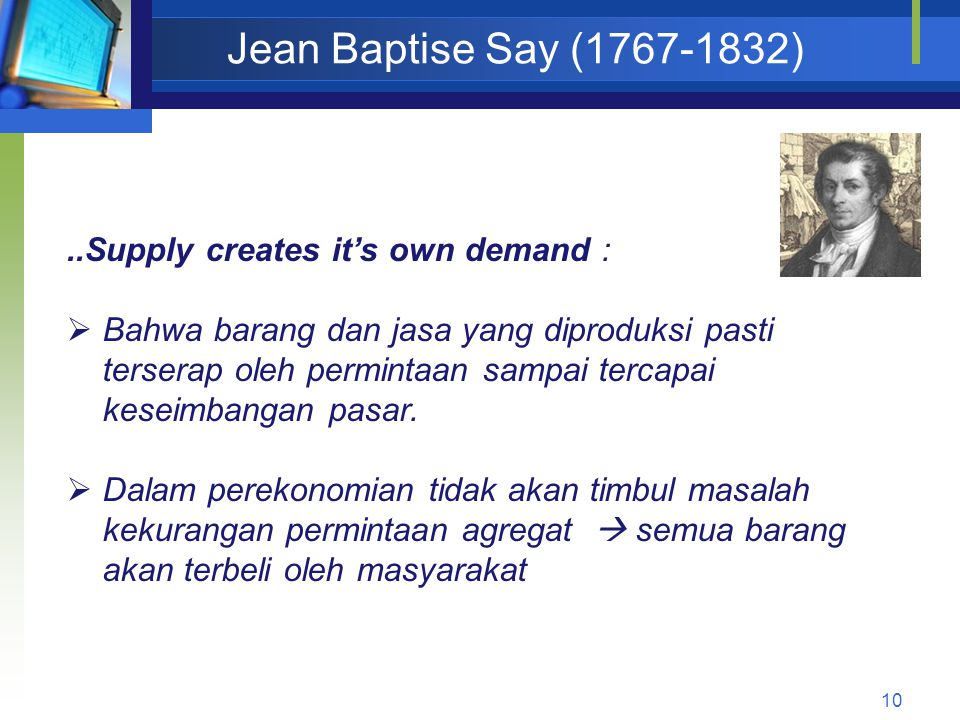 Jean Baptise Say (1767-1832) ..Supply creates it's own demand :
