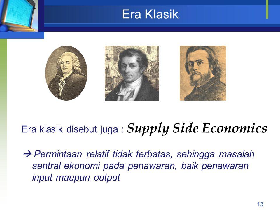 Era Klasik Era klasik disebut juga : Supply Side Economics
