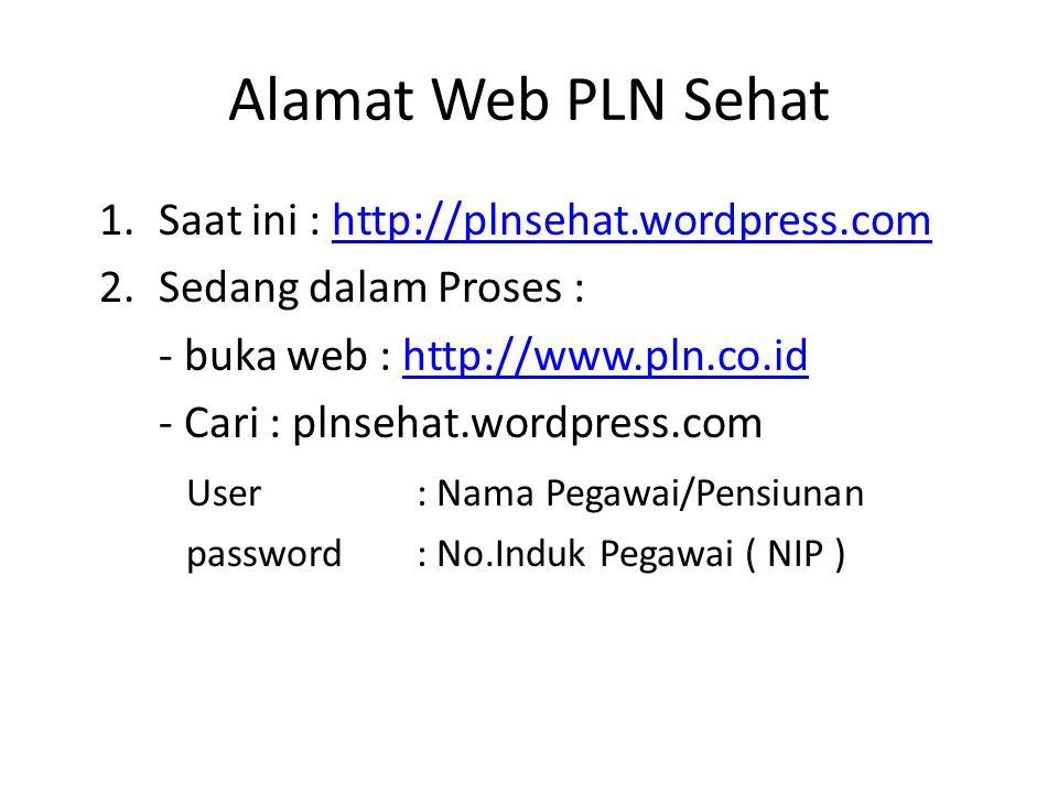 Alamat Web PLN Sehat Saat ini : http://plnsehat.wordpress.com