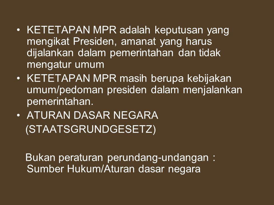 KETETAPAN MPR adalah keputusan yang mengikat Presiden, amanat yang harus dijalankan dalam pemerintahan dan tidak mengatur umum