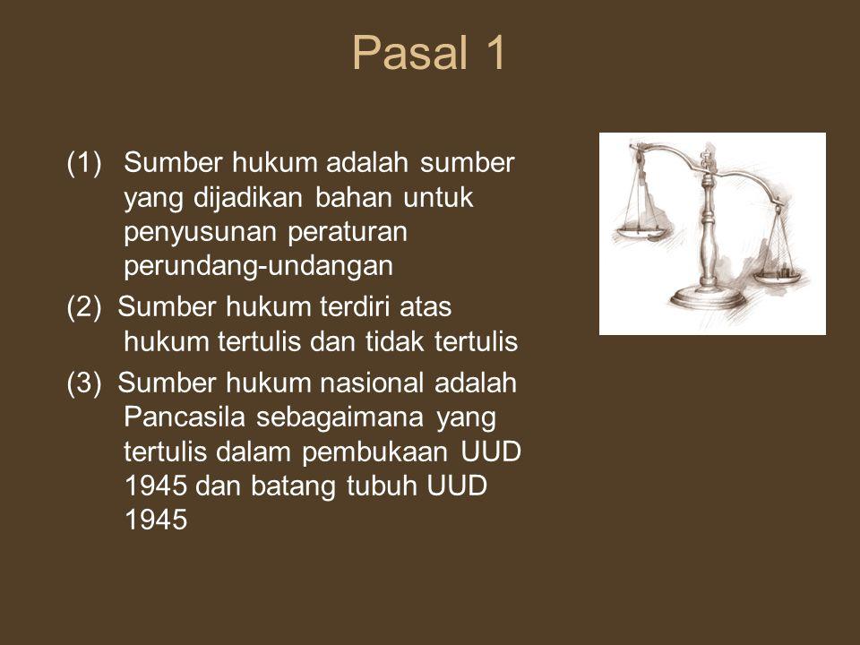 Pasal 1 Sumber hukum adalah sumber yang dijadikan bahan untuk penyusunan peraturan perundang-undangan.