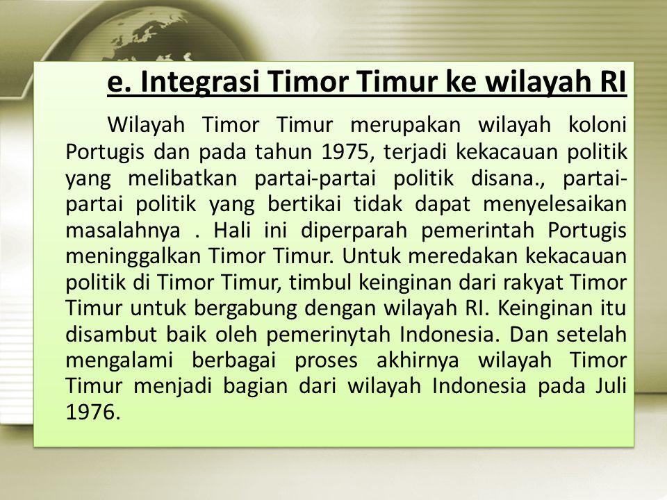e. Integrasi Timor Timur ke wilayah RI