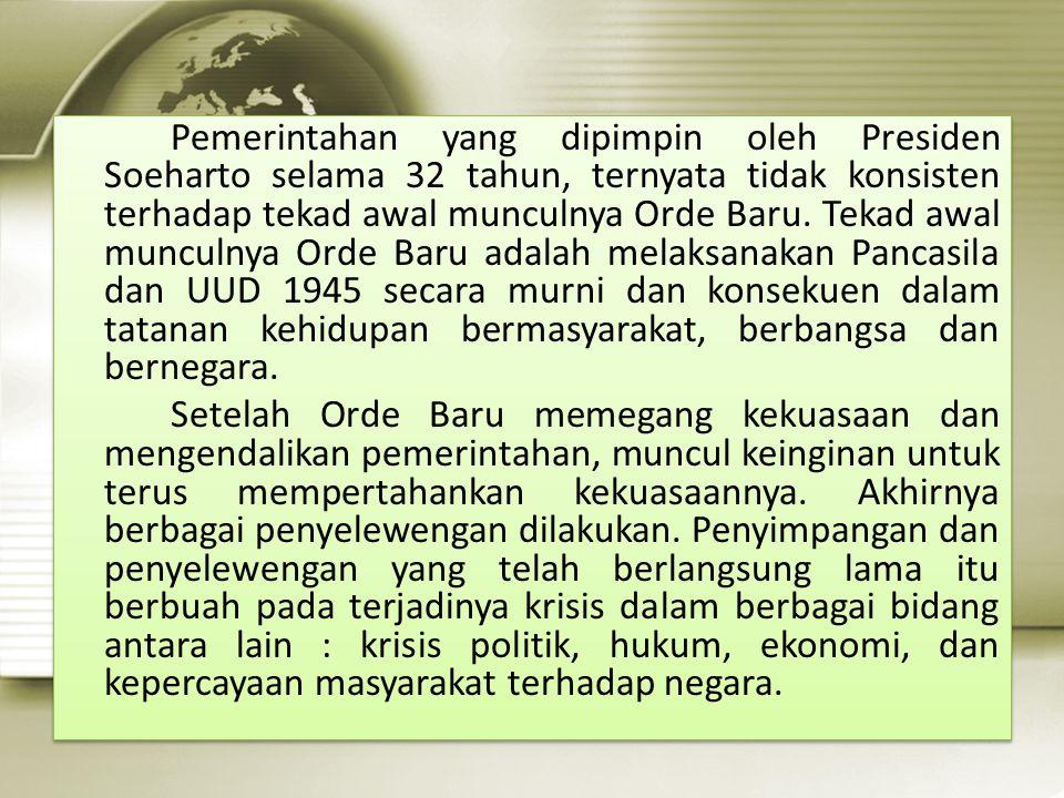 Pemerintahan yang dipimpin oleh Presiden Soeharto selama 32 tahun, ternyata tidak konsisten terhadap tekad awal munculnya Orde Baru.