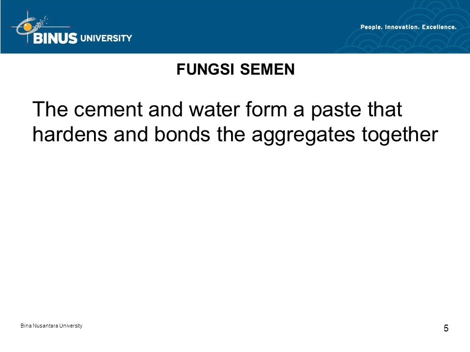 FUNGSI SEMEN The cement and water form a paste that hardens and bonds the aggregates together.