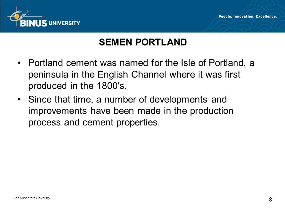 SEMEN PORTLAND Portland cement was named for the Isle of Portland, a peninsula in the English Channel where it was first produced in the 1800 s.