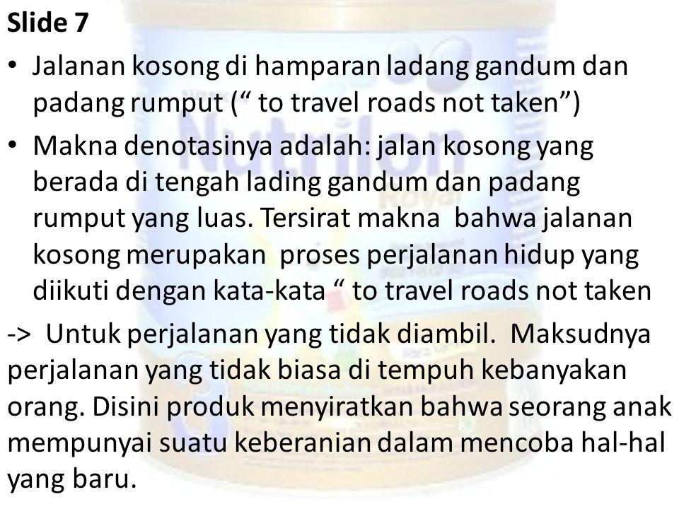 Slide 7 Jalanan kosong di hamparan ladang gandum dan padang rumput ( to travel roads not taken )