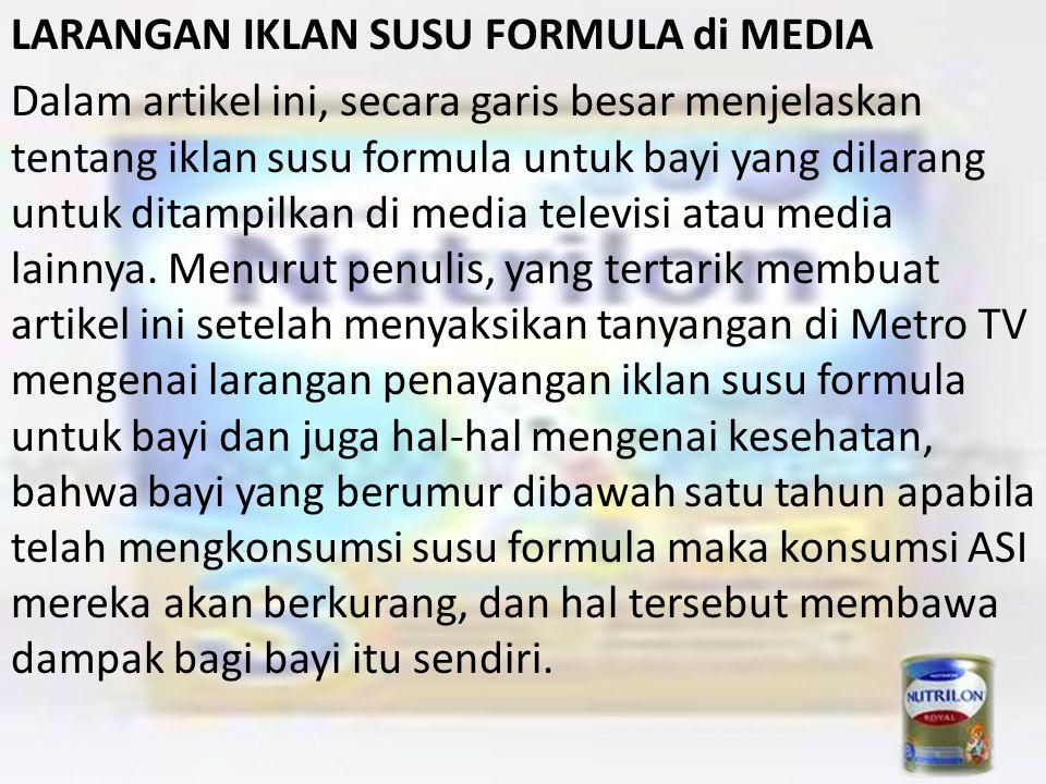 LARANGAN IKLAN SUSU FORMULA di MEDIA Dalam artikel ini, secara garis besar menjelaskan tentang iklan susu formula untuk bayi yang dilarang untuk ditampilkan di media televisi atau media lainnya.