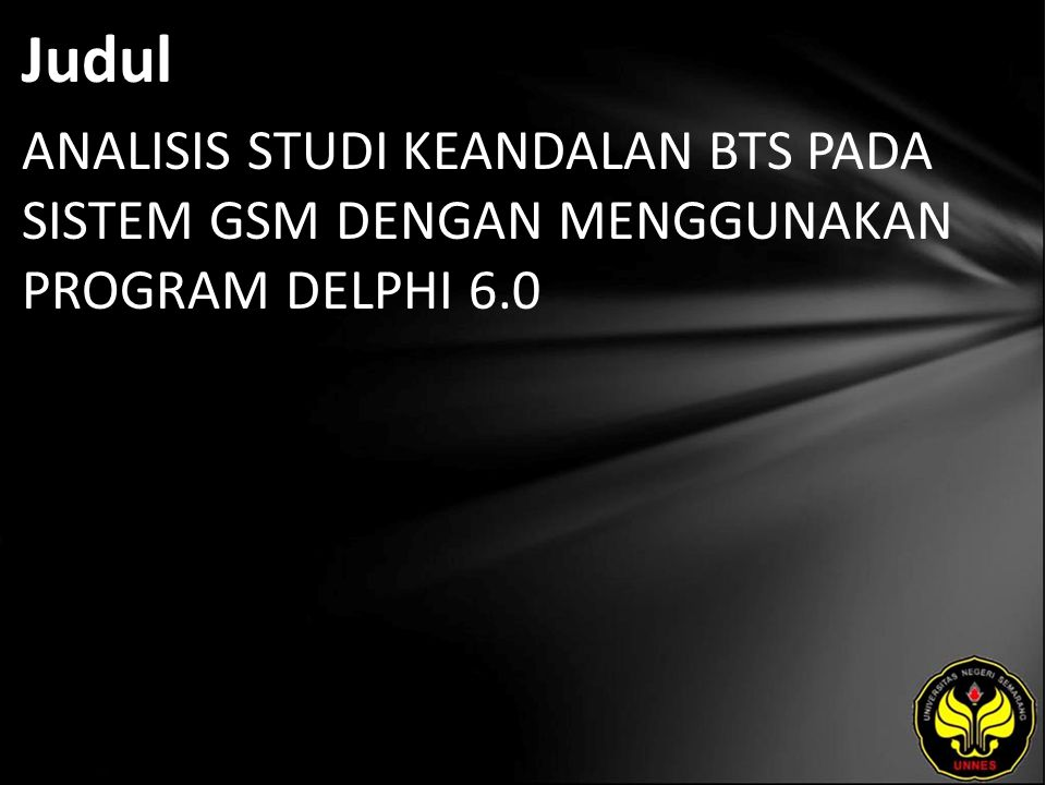 Judul ANALISIS STUDI KEANDALAN BTS PADA SISTEM GSM DENGAN MENGGUNAKAN PROGRAM DELPHI 6.0