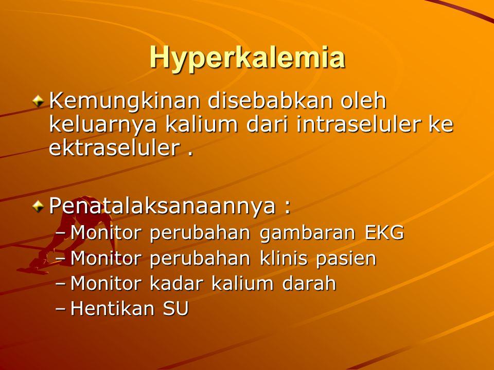 Hyperkalemia Kemungkinan disebabkan oleh keluarnya kalium dari intraseluler ke ektraseluler . Penatalaksanaannya :