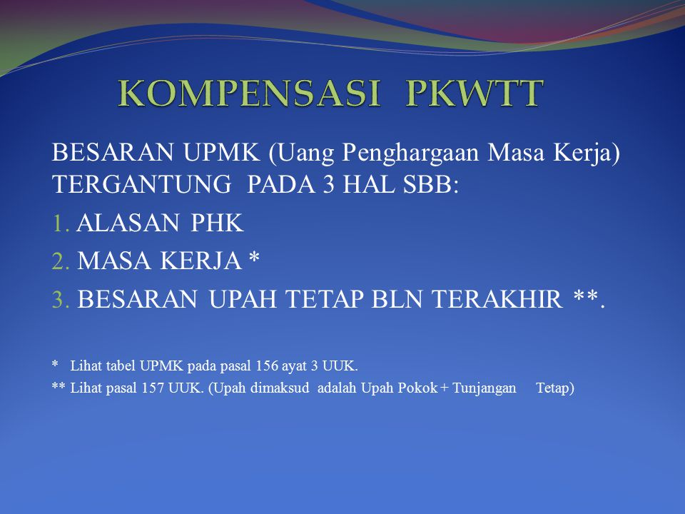 KOMPENSASI PKWTT BESARAN UPMK (Uang Penghargaan Masa Kerja) TERGANTUNG PADA 3 HAL SBB: ALASAN PHK.