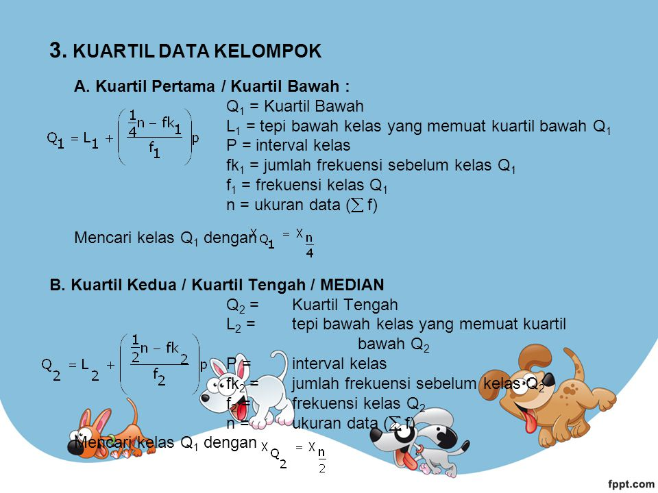 3. KUARTIL DATA KELOMPOK A. Kuartil Pertama / Kuartil Bawah :
