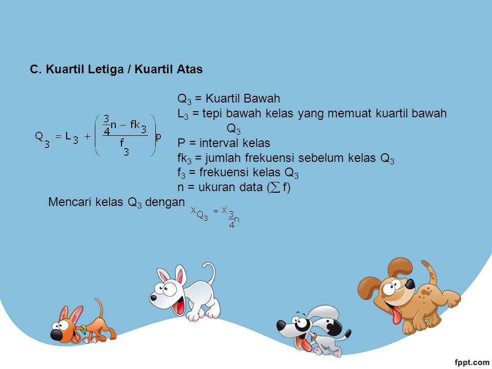 C. Kuartil Letiga / Kuartil Atas. Q3 = Kuartil Bawah