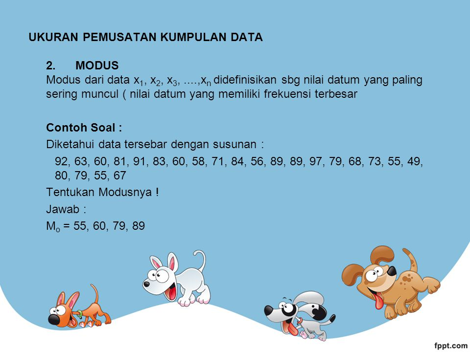 UKURAN PEMUSATAN KUMPULAN DATA 2. MODUS Modus dari data x1, x2, x3,