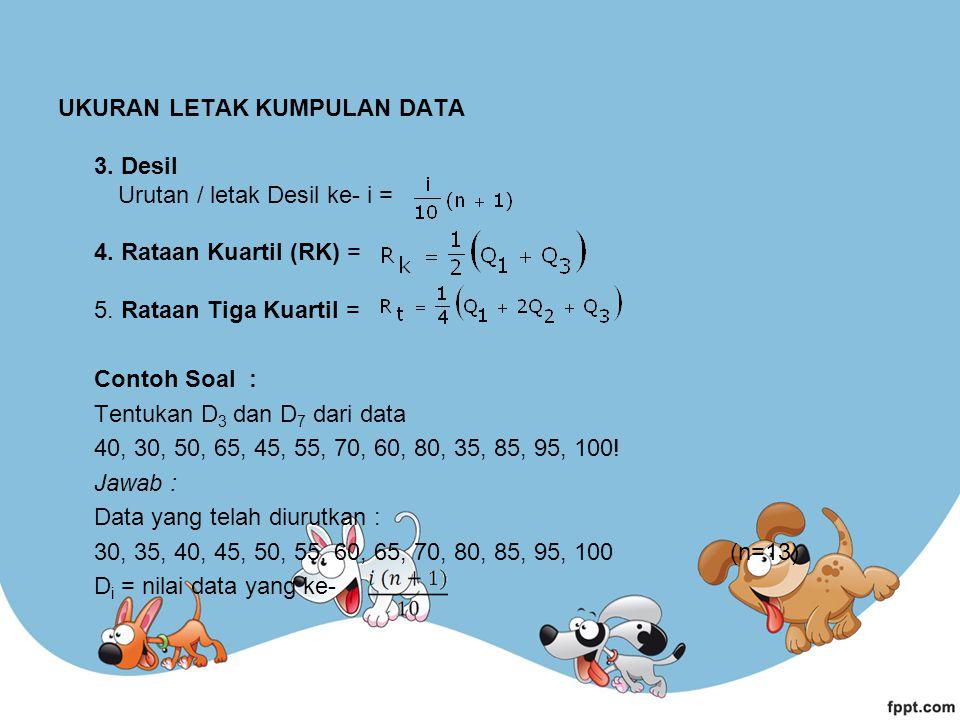 UKURAN LETAK KUMPULAN DATA 3. Desil Urutan / letak Desil ke- i = 4