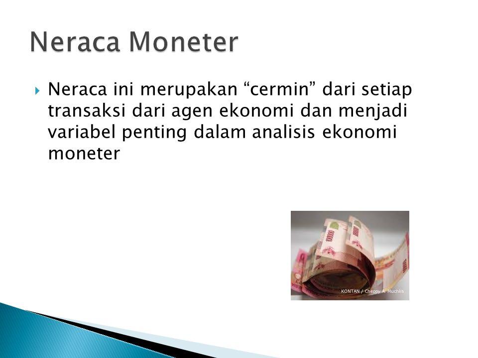 Neraca Moneter Neraca ini merupakan cermin dari setiap transaksi dari agen ekonomi dan menjadi variabel penting dalam analisis ekonomi moneter.