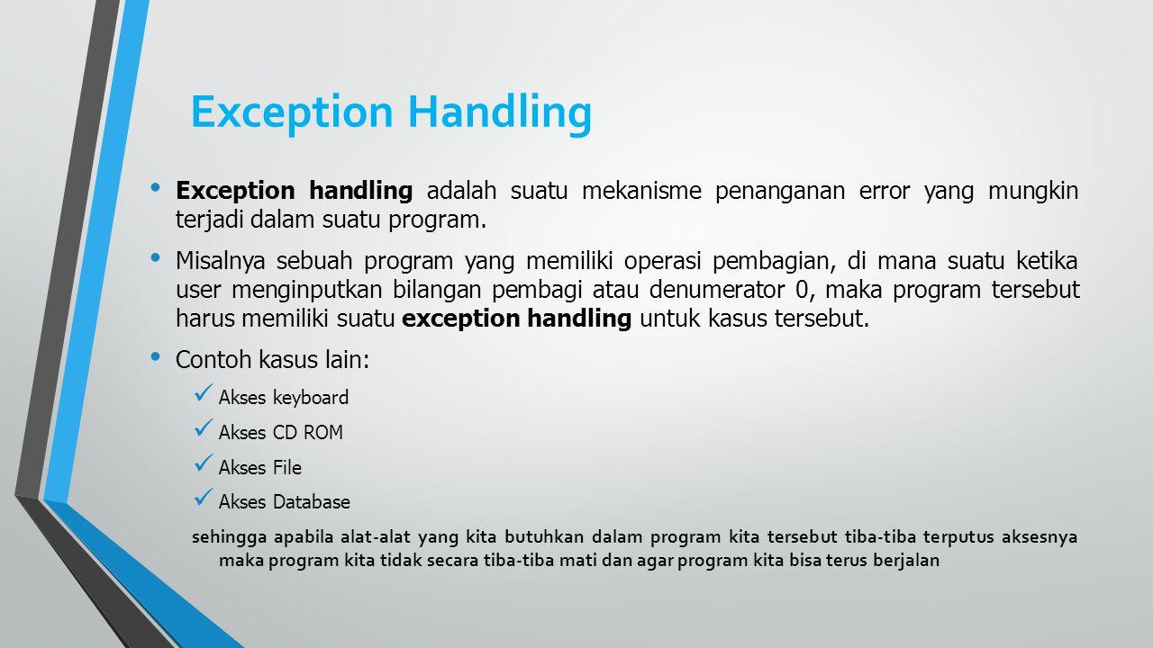 Exception Handling Exception handling adalah suatu mekanisme penanganan error yang mungkin terjadi dalam suatu program.