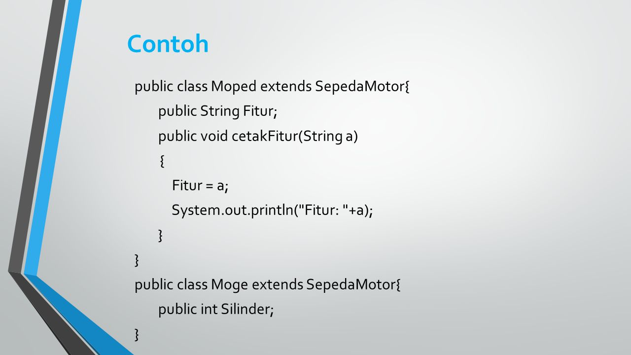 Contoh public class Moped extends SepedaMotor{ public String Fitur;