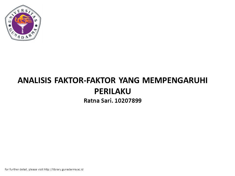 ANALISIS FAKTOR-FAKTOR YANG MEMPENGARUHI PERILAKU Ratna Sari. 10207899